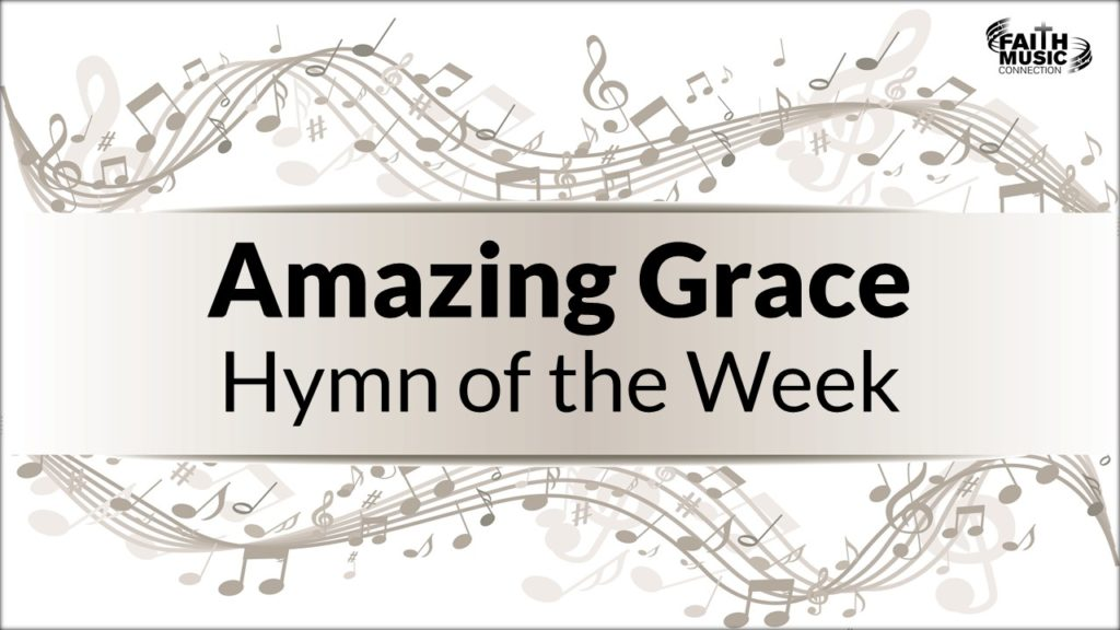 Amazing Grace - Hymn of the Week - Faith Music Connection