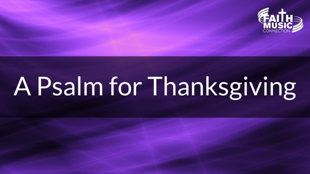 Now Thank We All Our God Story - A Psalm for Thanksgiving by Faith Music Connection