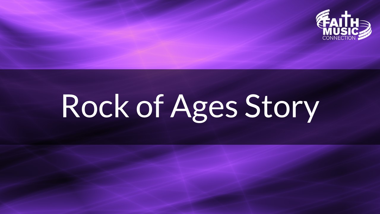 Rock of Ages Story-Faith Music Connection