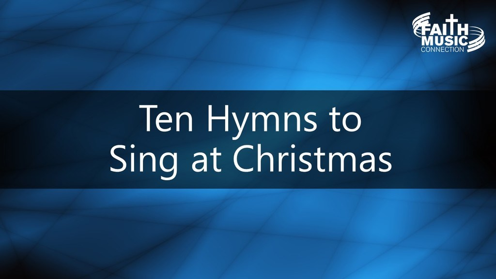 Ten Hymns to Sing at Christmas