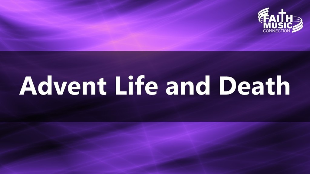 Advent Life and Deatjh