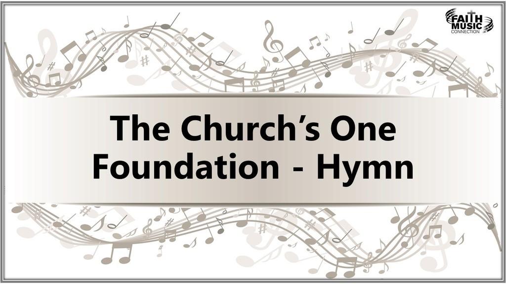 The Church's One Foundation Hymn