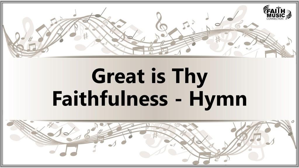 Great is Thy Faithfulness - Hymn