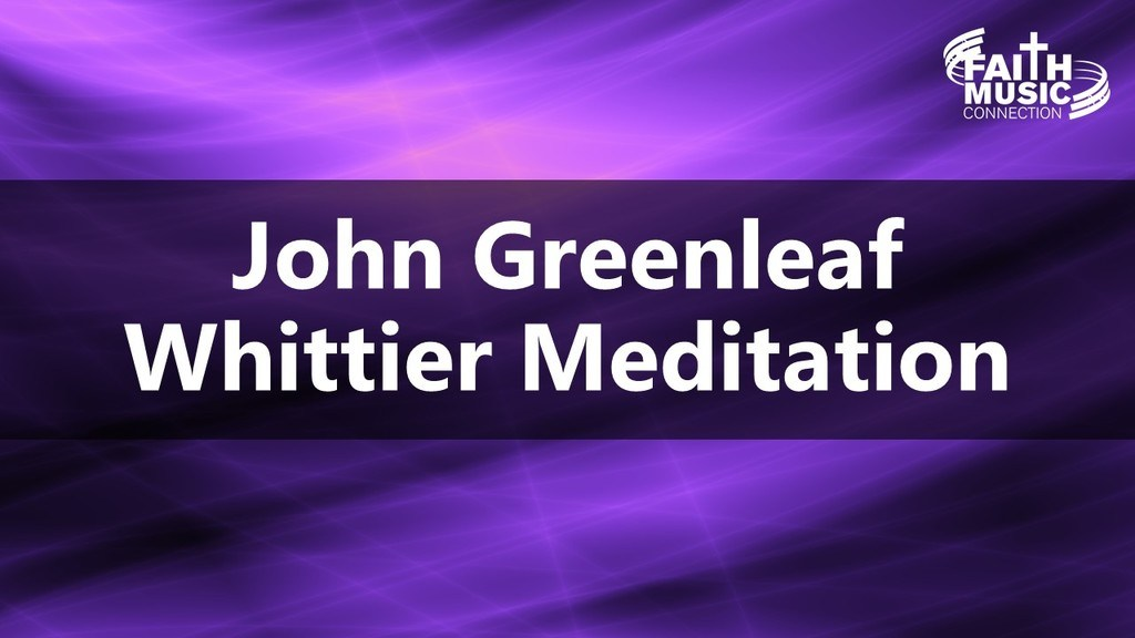 John Greenleaf Whittier Meditation