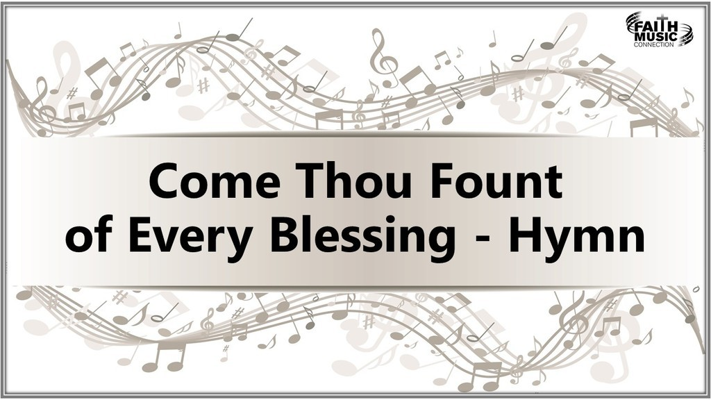 Come Thou Fount of Every Blessing - Hymn