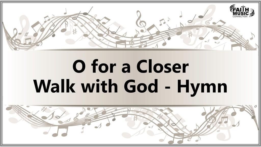 O for a Closer Walk with God - Hymn