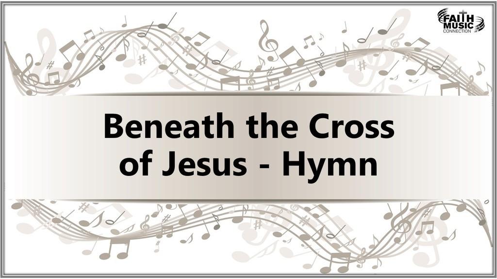Beneath the Cross of Jesus Hymn