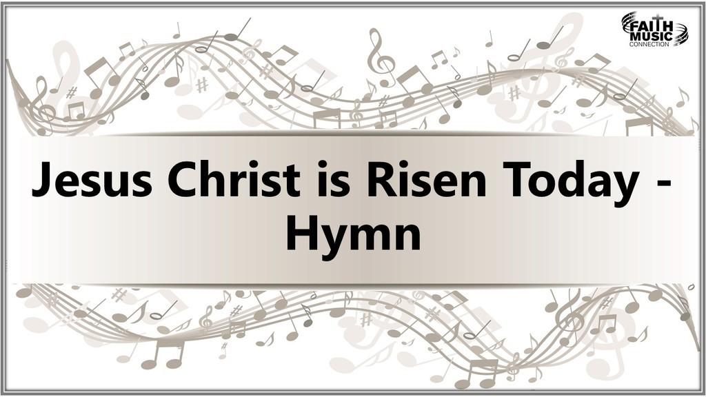 Jesus Christ is Risen Today Hymn