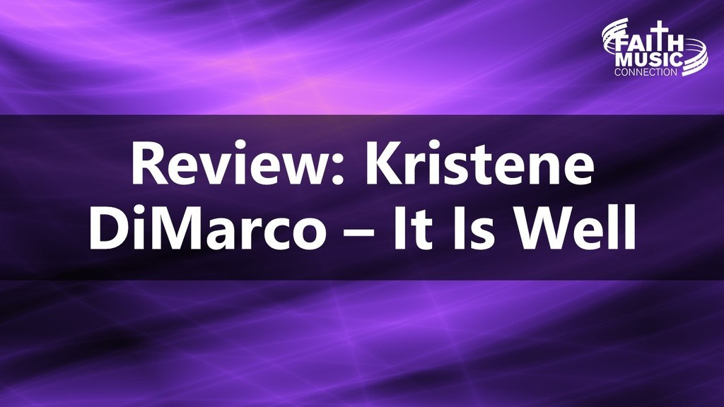 Kristene DiMarco Review - It Is Well