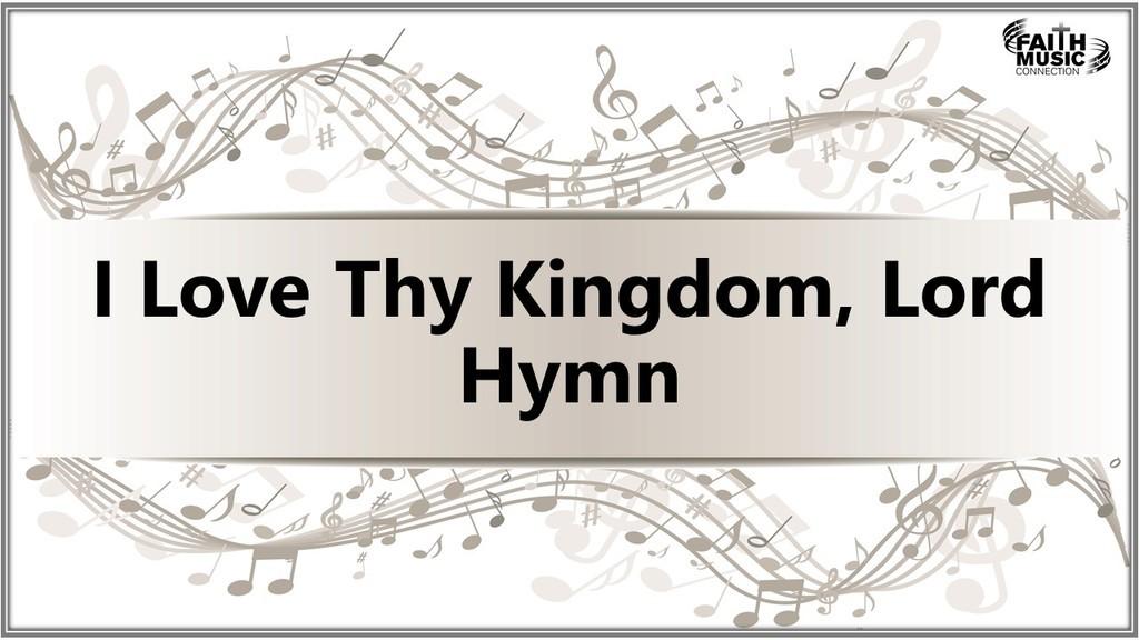 I Love Thy Kingdom, Lord Hymn