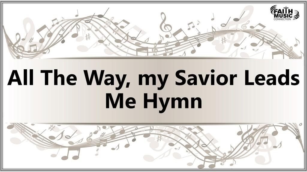 All the Way, my Savior Leads Me Hymn