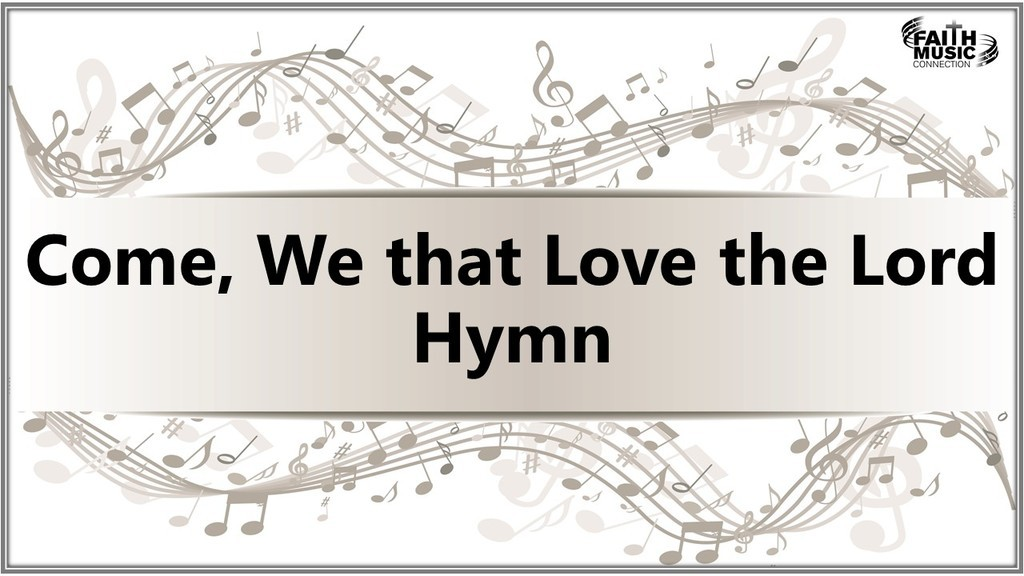 Come, We that Love the Lord Hymn