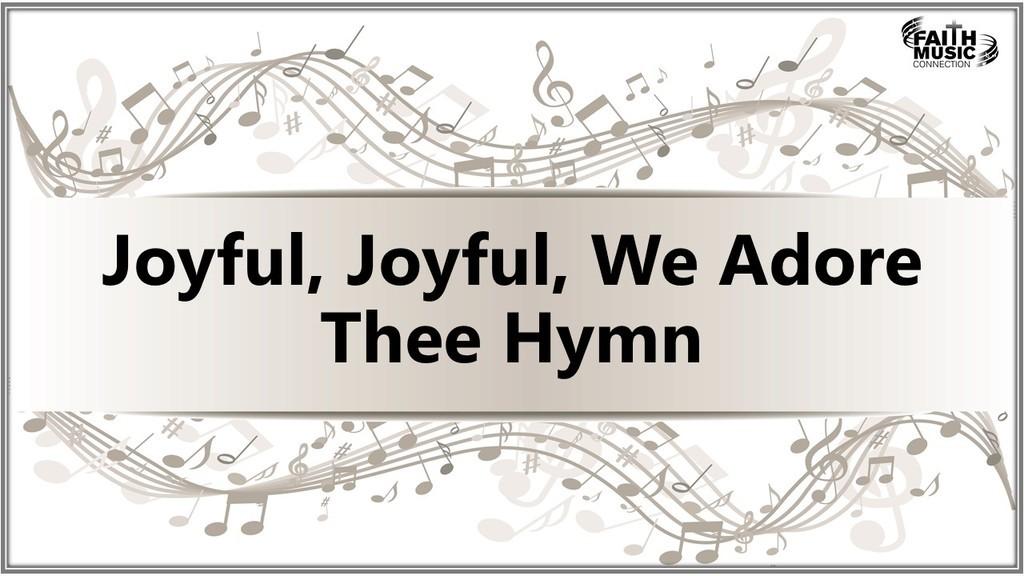 Joyful, Joyful, We Adore Thee Hymn